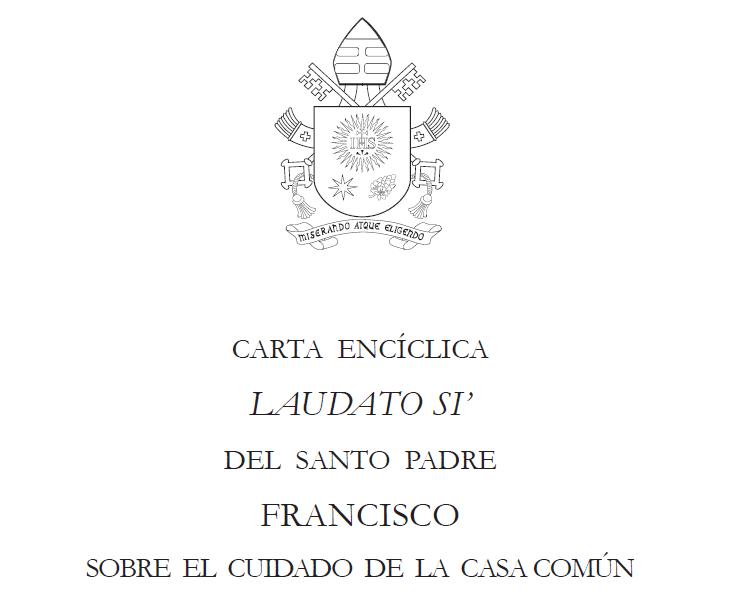 El Papa Francisco y su Encíclica Laudato Si sobre el cuidado de la casa común