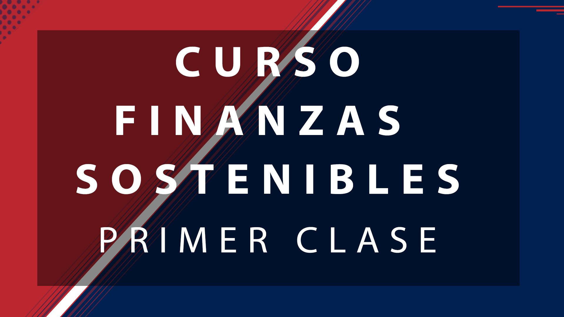 PRIMER CLASE – CURSO FINANZAS SOSTENIBLES